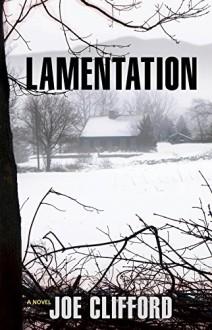 Lamentation: A Novel (Jay Porter Series) - Joe Clifford