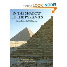 In the shadow of the pyramids: Egypt during the Old Kingdom - Jaromir Malek