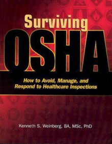Surviving OSHA: How to Avoid, Manage, and Respond to Healthcare Inspections - Kenneth Weinberg