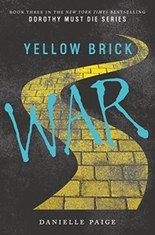 Yellow Brick War (Dorothy Must Die) - Danielle Paige