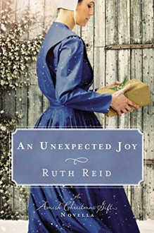 An Unexpected Joy: An Amish Christmas Gift Novella - Amy Clipston, Tricia Goyer, Ruth Reid, Kelly Irvin