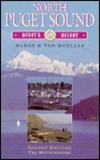 North Puget Sound, Afoot & Afloat - Marge Mueller