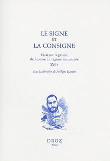 Le Signe Et la Consigne: Essai Sur la Genese de L'Oeuvre En Regime Naturaliste, Zola - Philippe Hamon