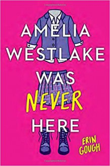 Amelia Westlake Was Never Here - Erin Gough