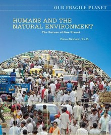 Humans and the Natural Environment: The Future of Our Planet - Dana Desonie