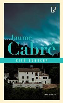 Cien eunucha - Jaume Cabré