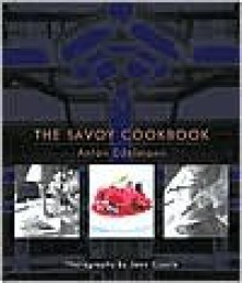 The Savoy Cookbook - Anton Edelmann, Kate Whiteman