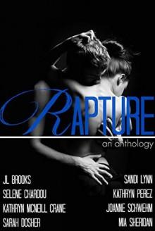 Rapture - Sandi Lynn, J.L. Brooks, Selene Chardou, Kathryn McNeill Crane, Sarah Dosher, Kathryn Perez, Joanne Schwehm, Mia Sheridan
