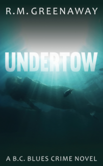 Undertow: A B.C. Blues Crime Novel - R.M. Greenaway