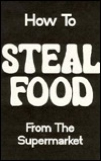 How to Steal Food from the Supermarket - J. Andrew Anderson