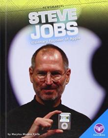 Steve Jobs:: Visionary Founder of Apple (Newsmakers) - Marylou Morano Kjelle, Marylou Morano Kjelle