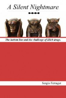 A Silent Nightmare: The Bottom Line and the Challenge of Illicit Drugs - Sergio Ferragut