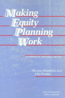Making Equity Planning Work: Leadership in the Public Sector - Norman Krumholz, John Forester