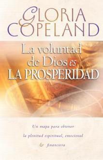 God's Will Is Prosperity--La Voluntad de Dios Es La Prosperidad - Gloria Copeland