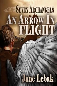 An Arrow In Flight - Jane Lebak