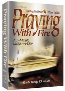 Praying with Fire: Igniting the Power of Your Tfillah: A 5-Minute Lesson-A-Day (Praying With Fire, #1) - Heshy Kleinman