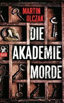Die Akademiemorde: Roman by Olczak, Martin (2014) Broschiert - Martin Olczak