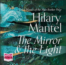 The Mirror and the Light - Hilary Mantel,Ben Miles