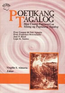 Poetikang Tagalog: Mga Unang Pagsusuri sa Sining ng Pagtulang Tagalog (Aklat Bulawan) - Virgilio S. Almario, Lope K. Santos, Fray Gaspar de San Agustin, Fray Francisco Bencuchillo, José Rizal