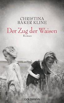 Der Zug der Waisen: Roman - Anne M. Fröhlich,Christina Baker Kline