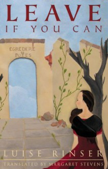 Leave If You Can - Luise Rinser (author), Margaret Stevens (Translator)