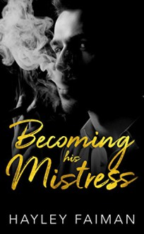 Becoming his Mistress (Zanetti Famiglia Book 2) Kindle Edition - Hayley Faiman