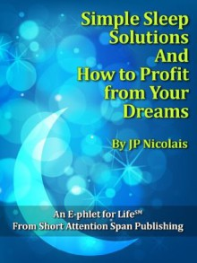 Simple Sleep Solutions: How to Profit from Your Dreams - J.P. Nicolais, Roger Jones, Bonnie Damron