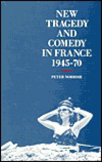 New Tragedy and Comedy in France, 1945-1970 - Peter Norrish