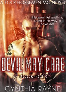 Devil May Care (Four Horsemen MC Book 4) - Cynthia Rayne,Sara Rayne