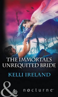 The Immortal's Unrequited Bride - Kelli Ireland