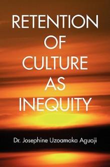 Retention of Culture as Inequity - Josephine Uzoamaka Aguoji