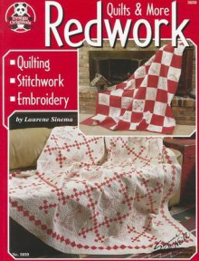 Redwork Quilts & More: Quilting, Stitchwork, Embroidery - Laurene Sinema