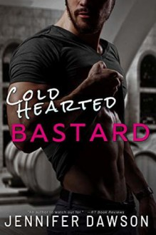 Cold Hearted Bastard - Jennifer Dawson
