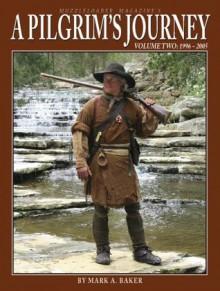 A Pilgrim's Journey, Volume Two: 1996-2005 - Mark A. Baker