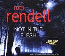 Not in the Flesh: (A Wexford Case) - Christopher Ravenscroft,Ruth Rendell