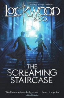 By Jonathan Stroud - The Screaming Staircase (Lockwood & Co.) (8/18/13) - Jonathan Stroud