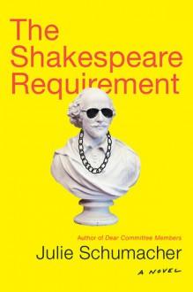 The Shakespeare Requirement - Julie Schumacher