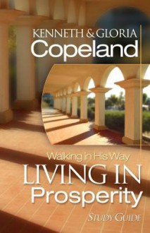 Living in Prosperity Study Guide - Kenneth Copeland
