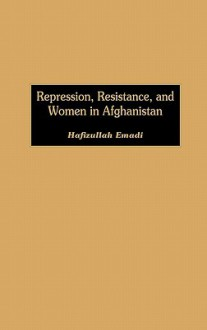 Repression, Resistance, and Women in Afghanistan - Hafizullah Emadi