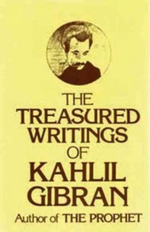 Treasured Writings of Kahlil Gibran [ TREASURED WRITINGS OF KAHLIL GIBRAN BY Gibran, Khalil ( Author ) Oct-06-2009 - Khalil Gibran