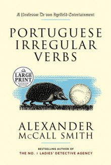 Portuguese Irregular Verbs: A Professor Dr von Igelfeld Entertainment Novel (1) - Alexander McCall Smith, Iain Mcintosh