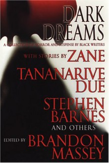 Dark Dreams: A Collection of Horror and Suspense by Black Writers - Brandon Massey,Tananarive Due,Zane,L.R. Giles,Ahmad Wright,Christopher Chambers,D.S. Foxx,Terence Taylor,Linda Addison,Rickey Windell Goerge,Francine Lewis,Patricia E. Canterbury,Anthony Beal,Gordon Doyle,Chesya Burke,L.A. Banks,Steven Barnes,Joy M. Copel