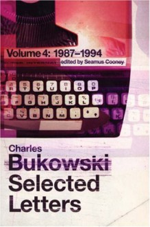 Selected Letters Volume 4: 1987-1994 - Charles Bukowski