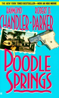 Poodle Springs - Robert B. Parker, Raymond Chandler