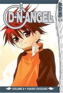 D.N.Angel, Vol. 6 - Yukiru Sugisaki