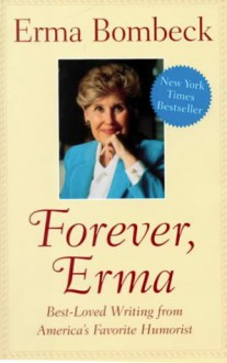 Forever, Erma - Erma Bombeck