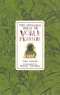Gruesome Guide to World Monsters - Judy Sierra, Henrik Drescher