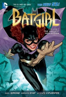 Batgirl, Vol. 1: The Darkest Reflection - Gail Simone, Ardian Syaf, Vincente Cifuentes