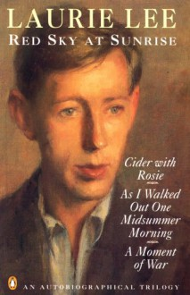 Red Sky at Sunrise: Cider with Rosie, As I Walked Out One Midsummer Morning, A Moment of War - Laurie Lee