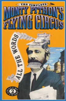 The Complete Monty Python's Flying Circus: All the Words, Vol. 2 - Graham Chapman, John Cleese, Terry Gilliam, Eric Idle, Terry Jones, Michael Palin
